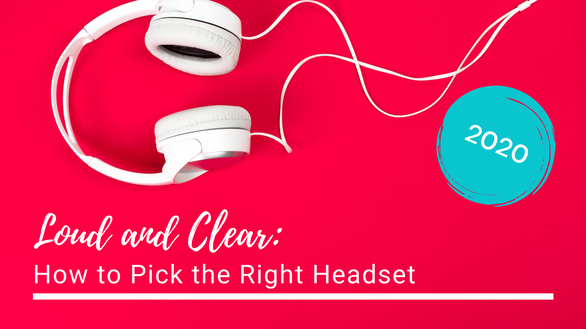 Loud and Clear 2020: How to Pick the Right Headset