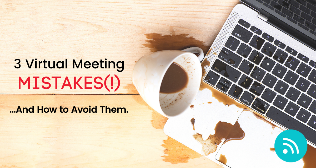 3 Virtual Meeting Mistakes and How to Avoid Them