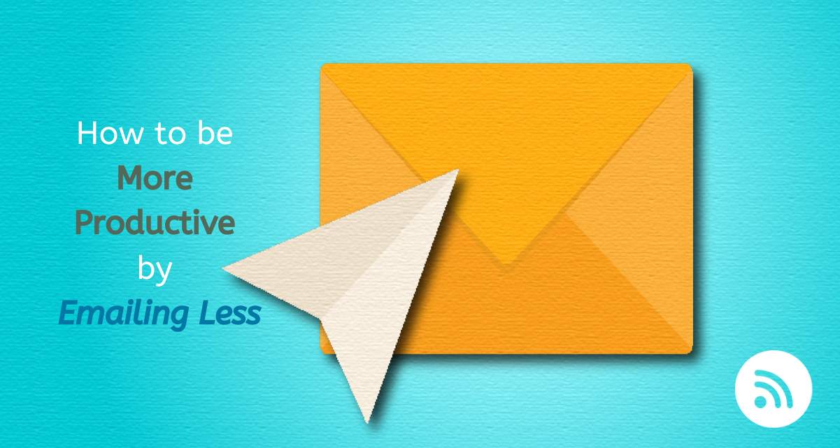 How to be More Productive by Emailing Less