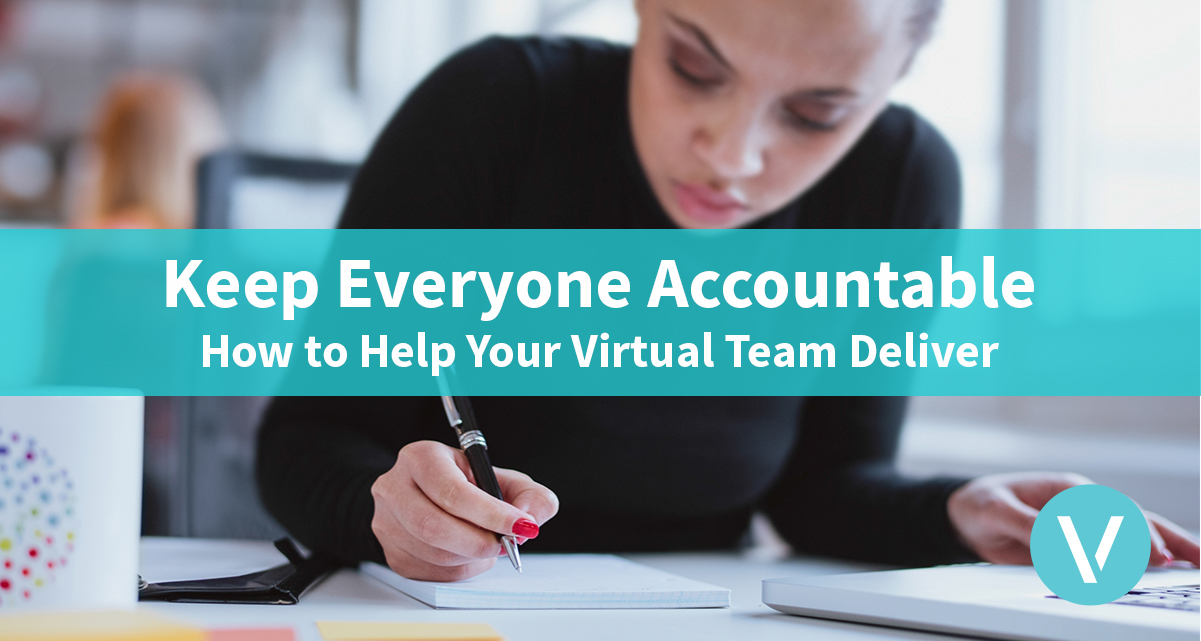 Keep Everyone Accountable: How to Help Your Virtual Team Deliver