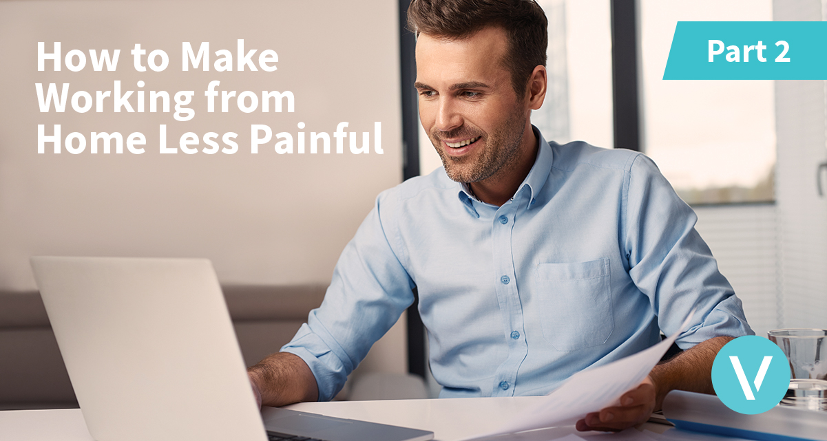 How to Make Working from Home Less Painful Part 2