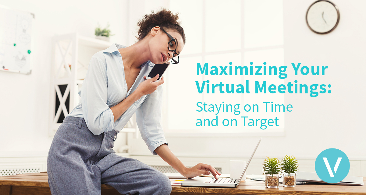 Maximizing Your Virtual Meetings: Staying on Time and on Target