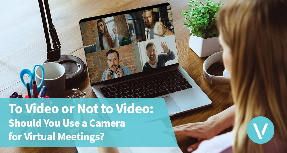 To Video or Not to Video: Should You Use a Camera for Virtual Meetings?