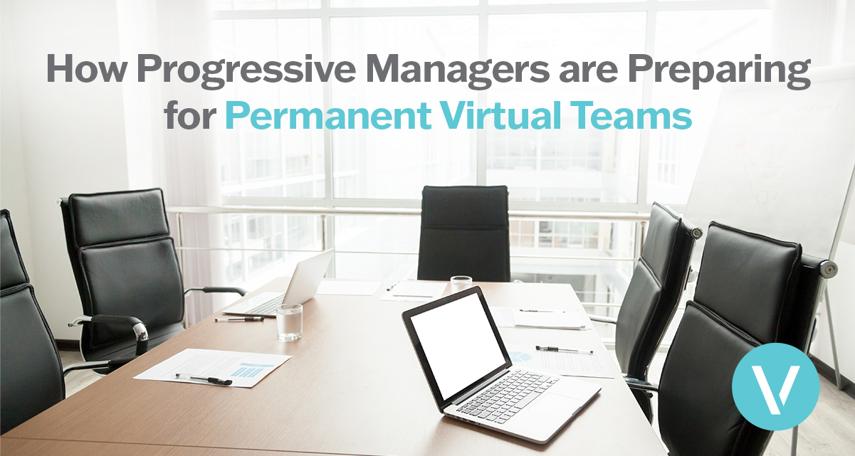 How Progressive Managers are Preparing for Permanent Virtual Teams