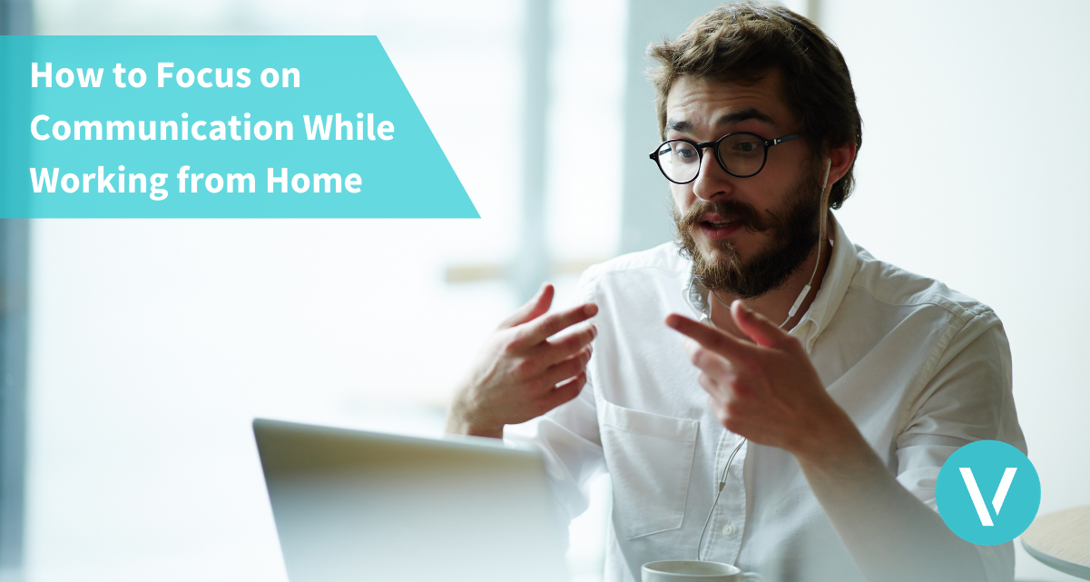 How to Focus on Communication While Working from Home