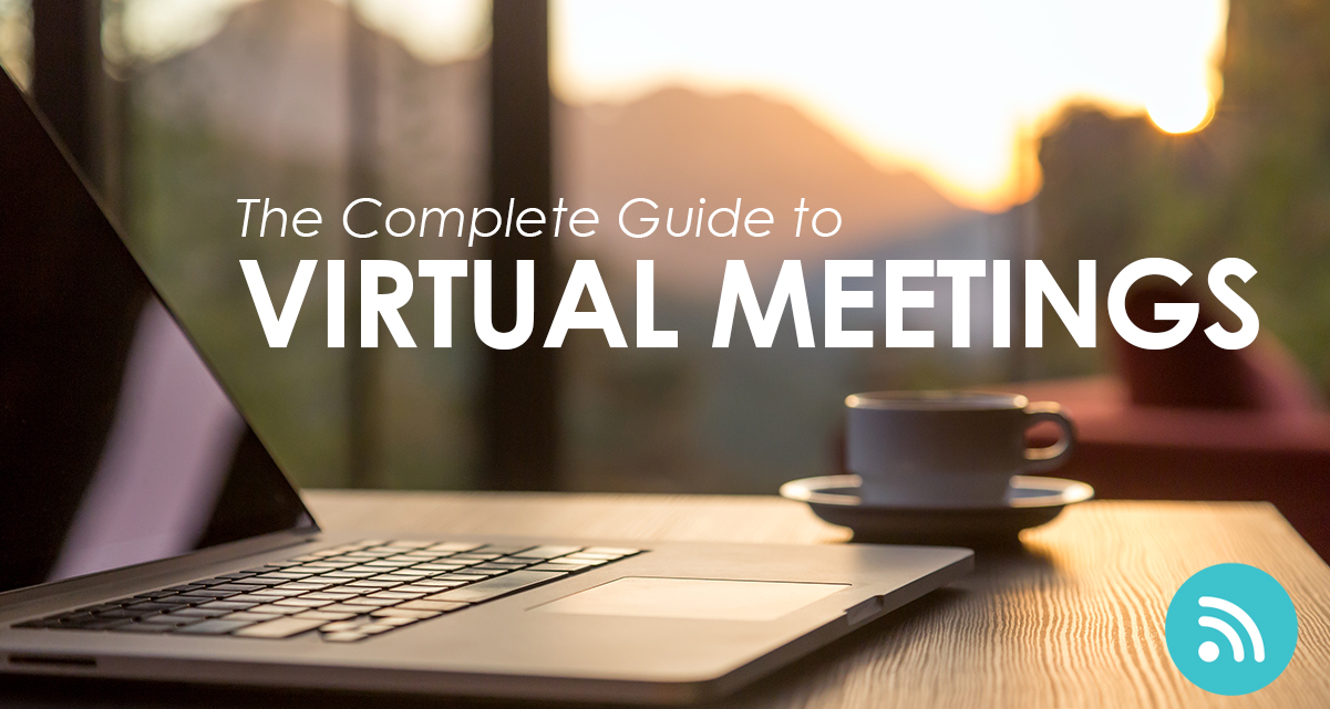 The Complete Guide to Virtual Meetings