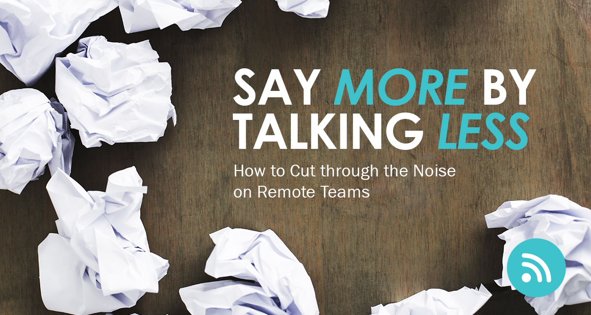 Say More by Talking Less: How to Cut Through the Noise on Remote Teams