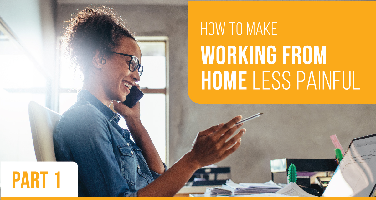 How to Make Working from Home Less Painful Part 1