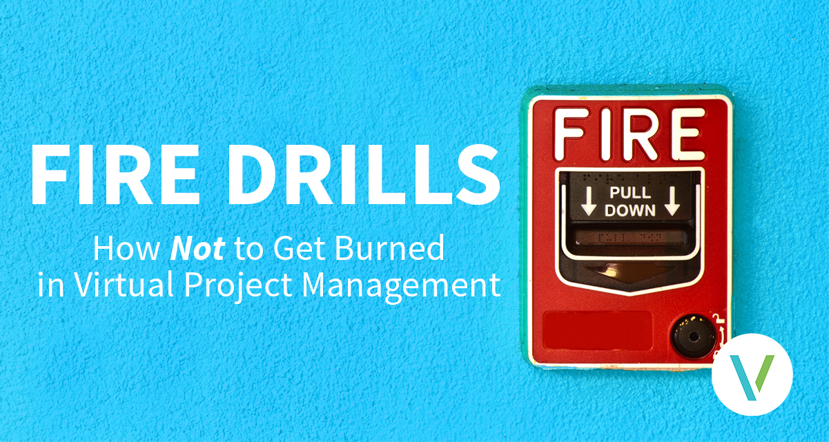 Fire Drills: How Not to Get Burned in Virtual Project Management