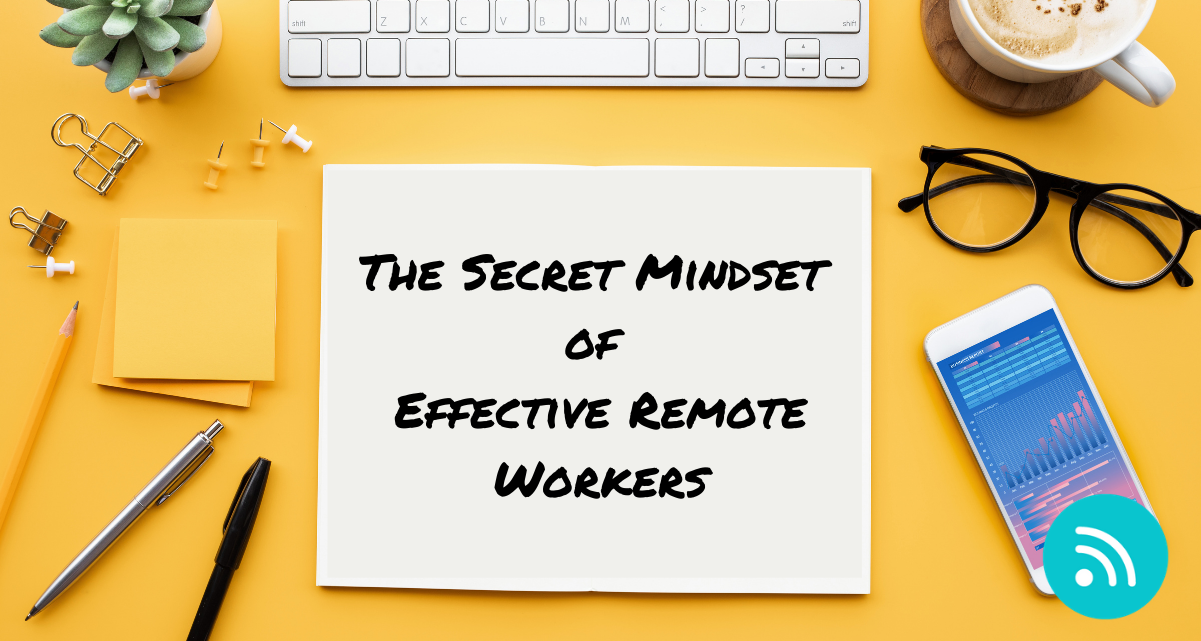 The Secret Mindset of Effective Remote Workers